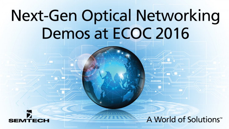 Semtech Optical Networking Solutions for Next-Generation Networks on Display at 2016 ECOC Exhibition Semtech stand 308 will feature optical networking products supporting applications up to 400Gbps