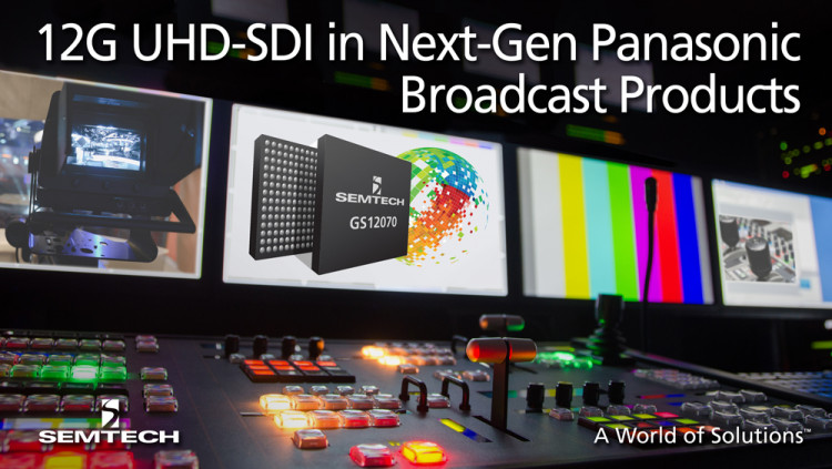 Semtech UHD-SDI Broadcast Semiconductors Enable Panasonic's Next-Generation UHD Video Products Semtech's industry-leading 12G UHD-SDI interface products featured in next-generation UHDTV studio camera, switcher and peripheral interface products from P