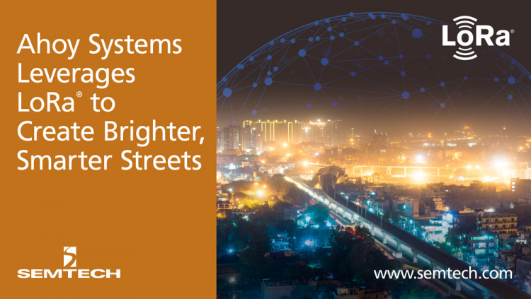 Semtech's LoRa Technology Create Smarter Streets in India Ahoy Systems smart street light solutions offer ultra-low power capabilities to save cities on utility costs