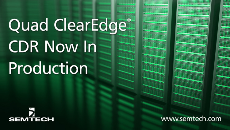 Semtech Announces Initial Production of Highly-Integrated ClearEdge® CDR New ClearEdge CDR provides industry's lowest power swing of 790mW at maximum 1.5VppSE